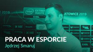 """""""Brakuje mi redaktorów i reporterów"""" – Jędrzej Smaruj – IEM Katowice 2019"""